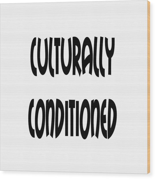 Cultural Conditioning Quotes Art Prints Wood Print