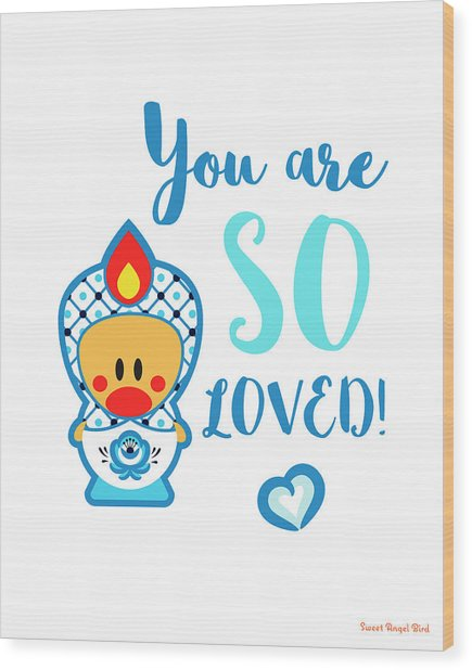 Cute Art - Blue And White Folk Art Sweet Angel Bird In A Matryoshka Doll Costume You Are So Loved Wall Art Print Wood Print