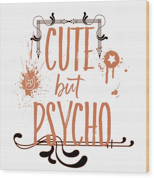 Cute But Psycho Wood Print