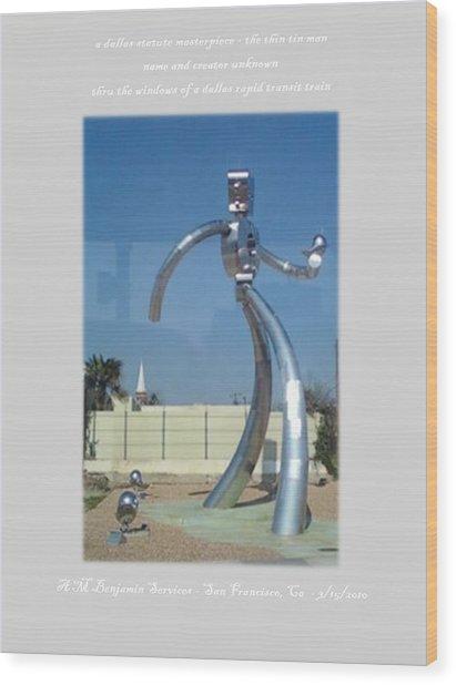 Dallas Tx Statute Thin Tin Man Thru A Window Wood Print by Anthony Benjamin