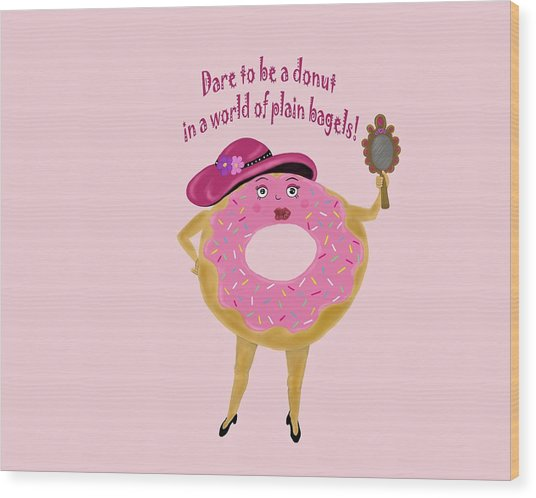 Dare To Be A Donut Wood Print