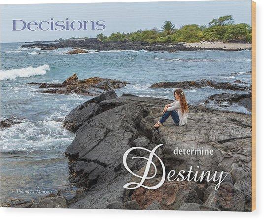 Decisions Determine Destiny Wood Print