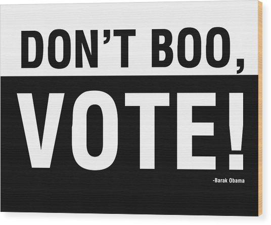 Don't Boo Vote- Art By Linda Woods Wood Print