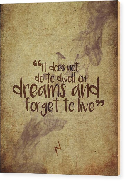Don't Dwell On Dreams Wood Print