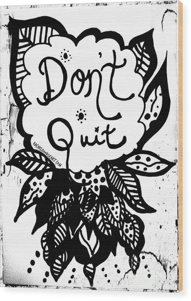 Don't Quit Wood Print