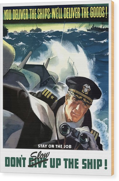 Don't Slow Up The Ship - Ww2 Wood Print