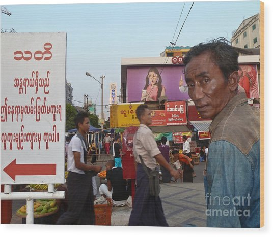 Downtown Rangoon Burma With Curious Man Wood Print