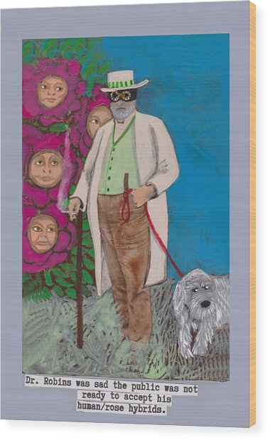 Dr. Robins And The Human/rose Hybrids Wood Print
