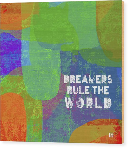 Dreamers Rule Wood Print