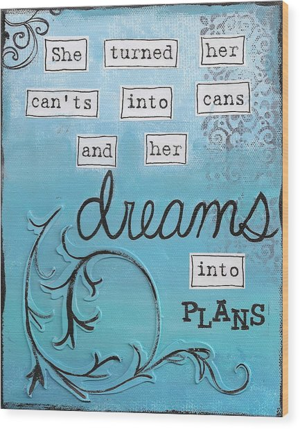 Dreams Into Plans Wood Print