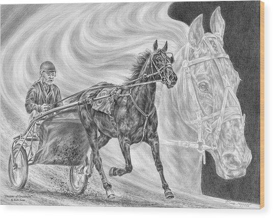 Dreams Of Greatness - Harness Racing Art Print Wood Print
