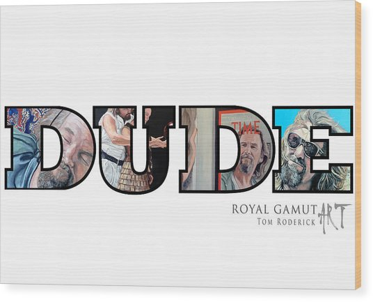 Dude Abides Wood Print