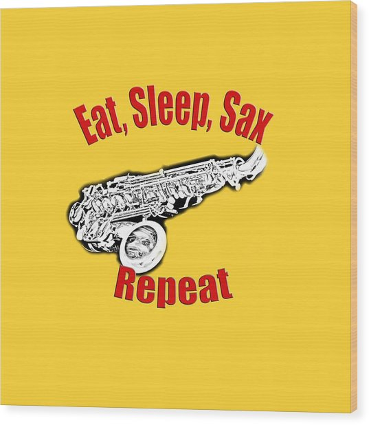 Eat Sleep Sax Repeat Wood Print