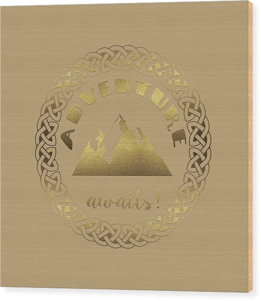 Wood Print featuring the digital art Elegant Gold Foil Adventure Awaits Typography Celtic Knot by Georgeta Blanaru