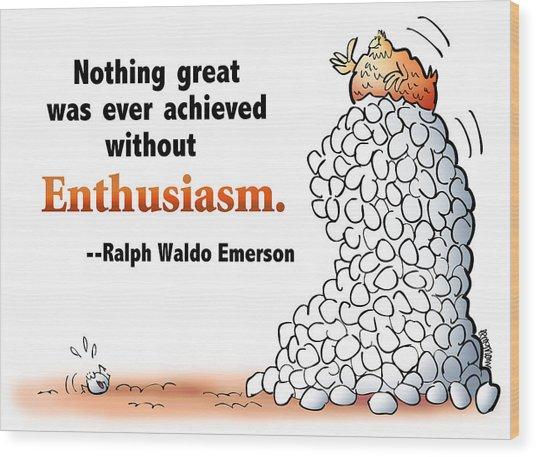 Embrace Enthusiasm Wood Print