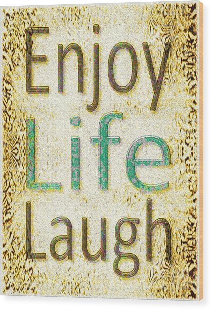 Enjoy Life Laugh Wood Print