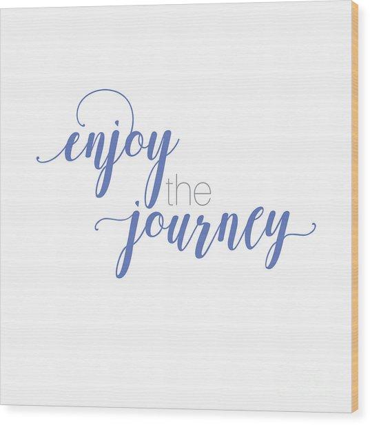 Enjoy The Journey Wood Print