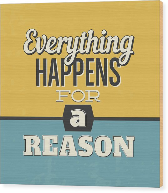 Everything Happens For A Reason Wood Print