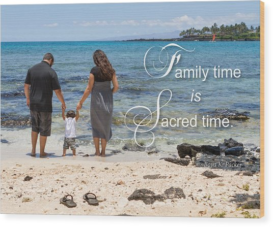 Family Time Is Sacred Time Wood Print