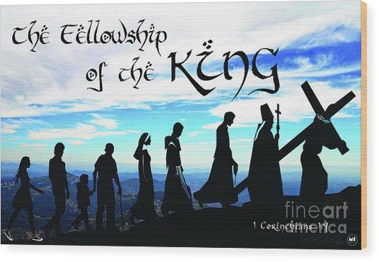 Fellowship Of The King Wood Print