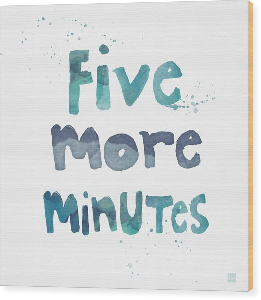 Five More Minutes Wood Print