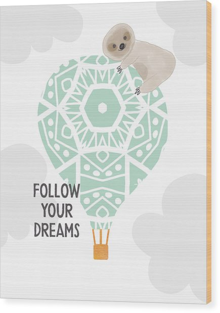 Follow Your Dreams Sloth- Art By Linda Woods Wood Print