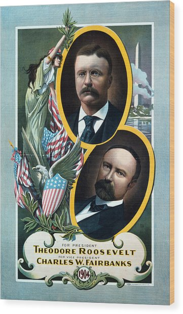 For President - Theodore Roosevelt And For Vice President - Charles W Fairbanks Wood Print