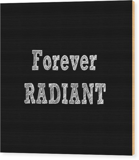 Forever Radiant Positive Self Love Quote Prints Beauty Quotes Wood Print