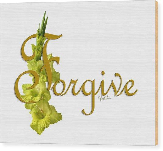Forgive Wood Print