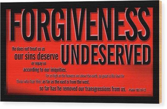 Forgiveness Undeserved Wood Print