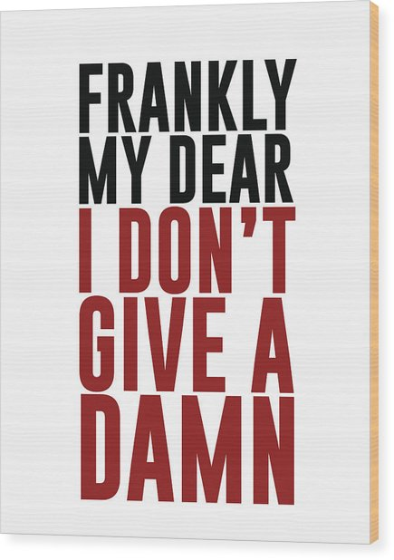 Frankly My Dear, I Don't Give A Damn Wood Print