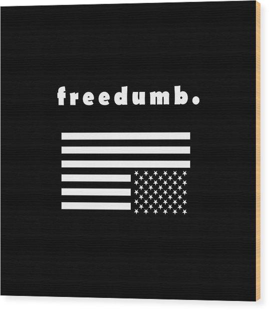 Freedumb Wood Print