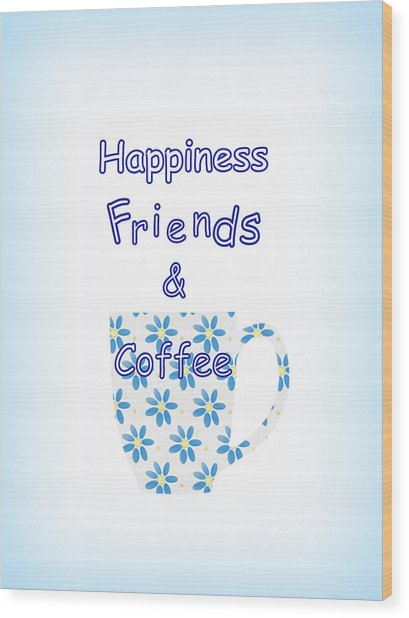 Friends And Coffee  - Kitchen Typography Wood Print