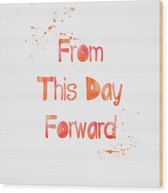 From This Day Forward Wood Print
