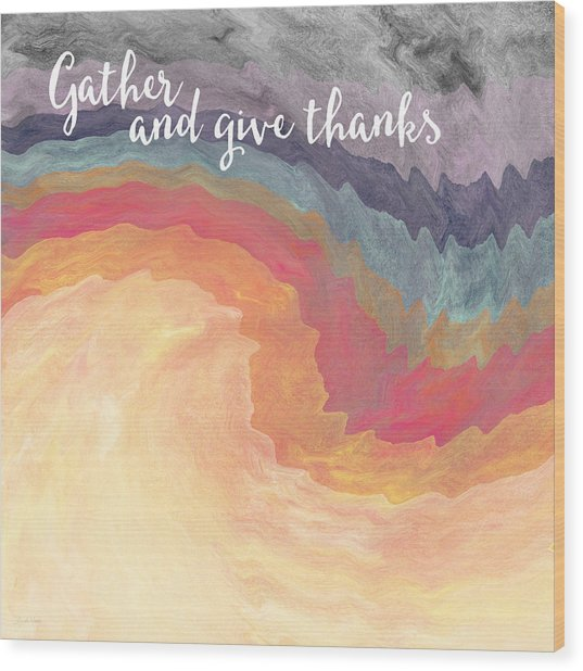 Gather And Give Thanks- Abstract Art By Linda Woods Wood Print