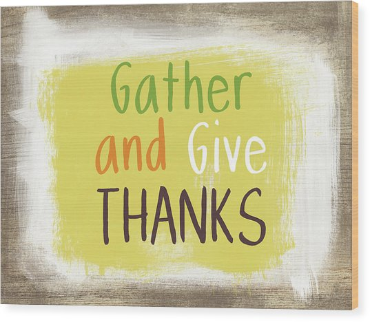 Gather And Give Thanks- Art By Linda Woods Wood Print