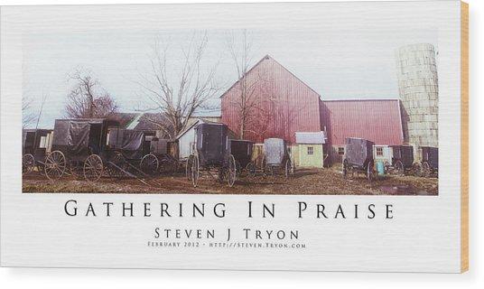 Gathering In Praise Wood Print by Steven Tryon