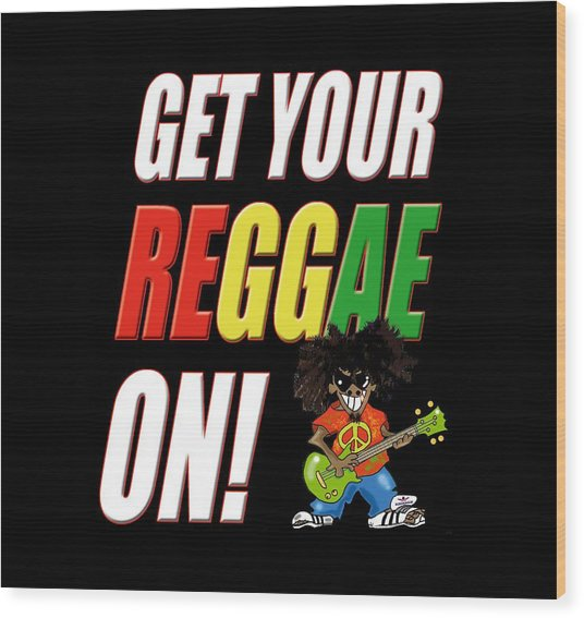 Get Your Reggae On Wood Print