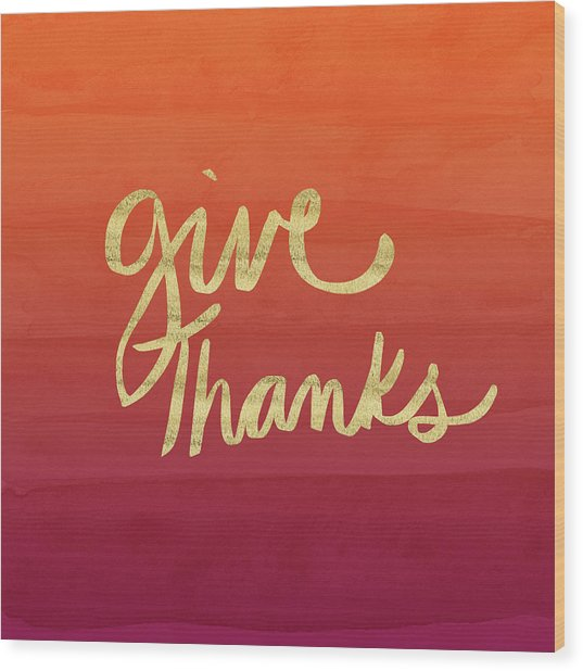 Give Thanks Orange Ombre- Art By Linda Woods Wood Print