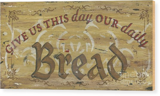 Give Us This Day Our Daily Bread Wood Print