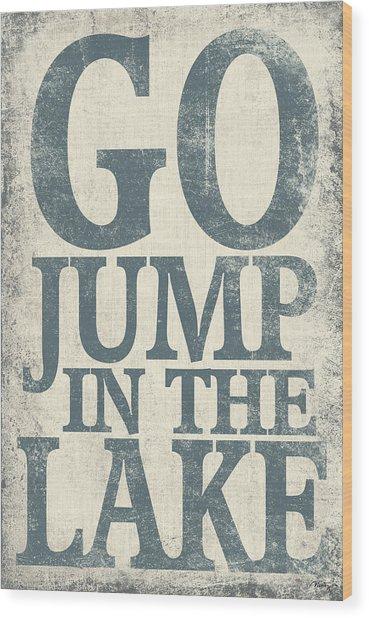 Go Jump In The Lake Wood Print
