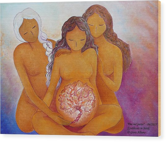 Goddesses In Birth  Wood Print
