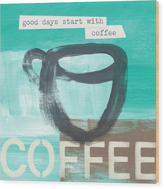 Good Days Start With Coffee In Blue- Art By Linda Woods Wood Print