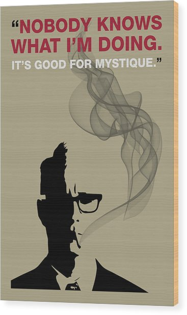 Good For Mystique - Mad Men Poster Roger Sterling Quote Wood Print
