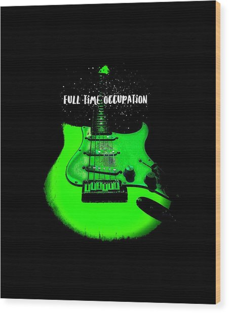 Green Guitar Full Time Occupation Wood Print