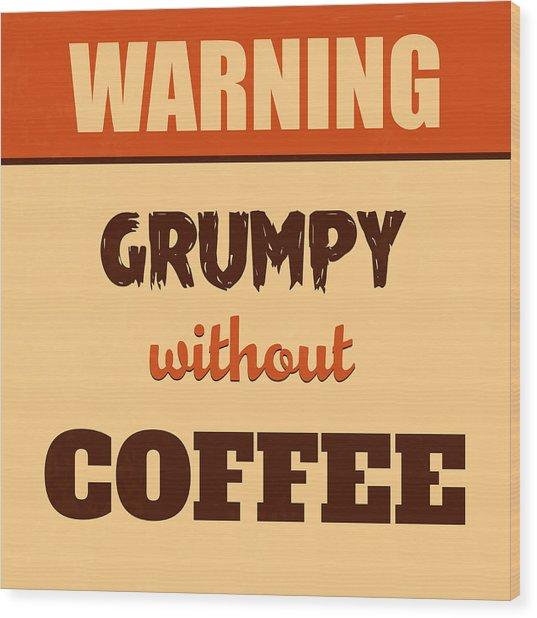 Grumpy Without Coffee Wood Print