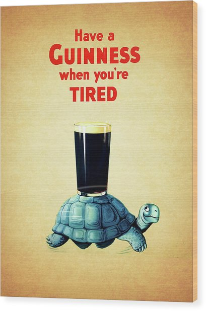 Guinness When You're Tired Wood Print