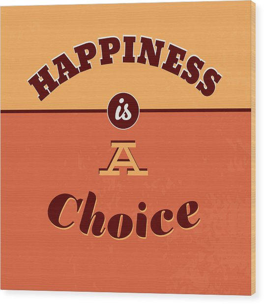 Happiness Is A Choice Wood Print