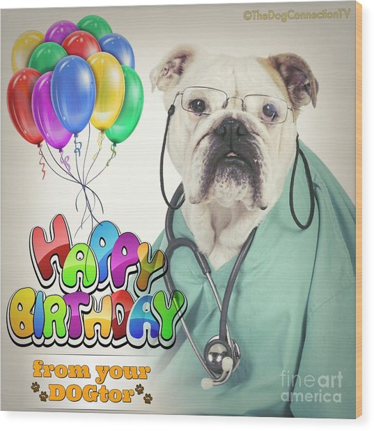 Wood Print featuring the digital art Happy Birthday From Your Dogtor by Kathy Tarochione