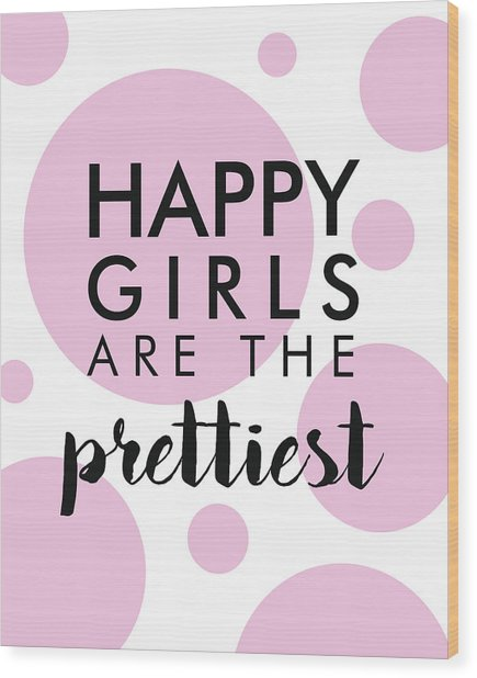 Happy Girls Are The Prettiest Wood Print